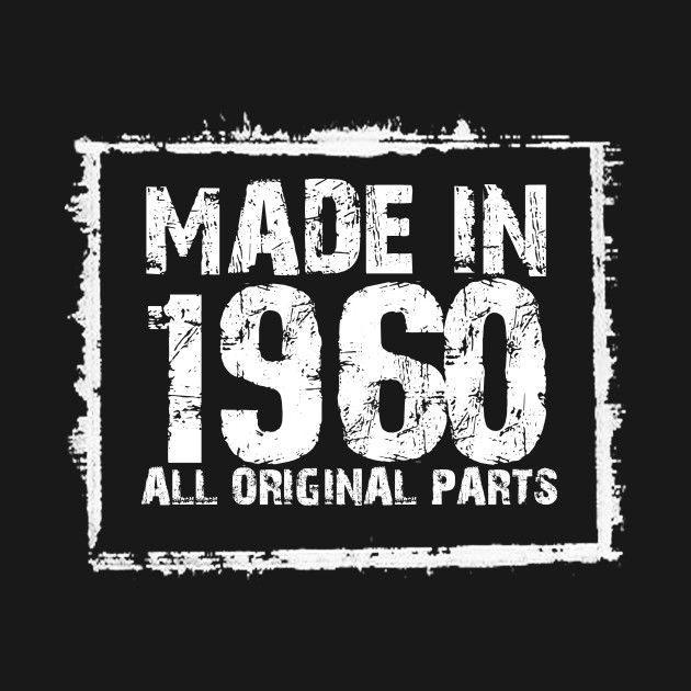 Made In 1960 All Original Parts – Funny T