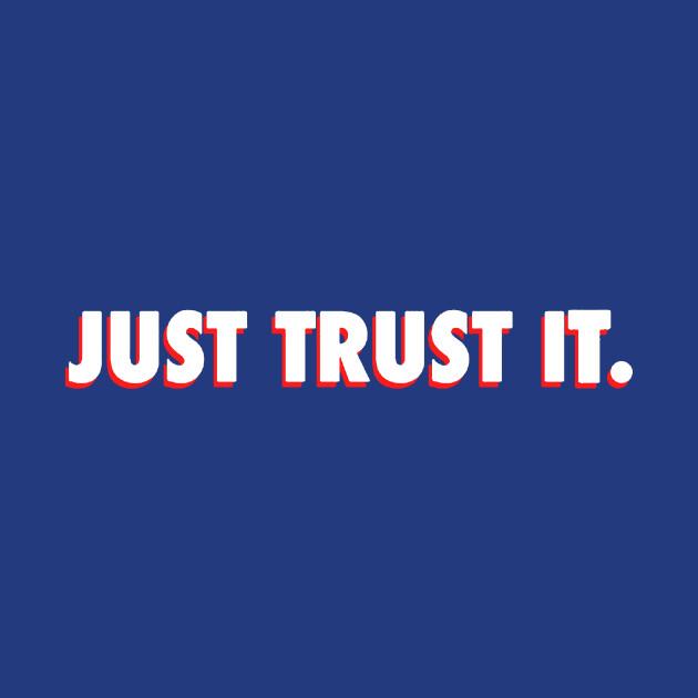 Just Trust It.