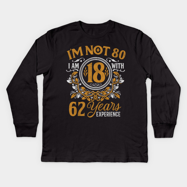 80th Birthday Gift T Shirt Im Not 80 Years Old Bday Kids Long Sleeve