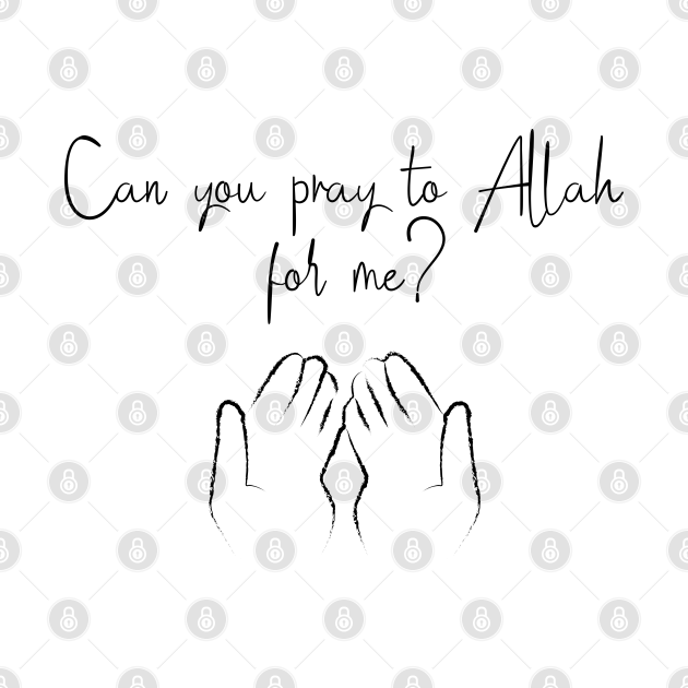 Can you pray to Allah for me ?