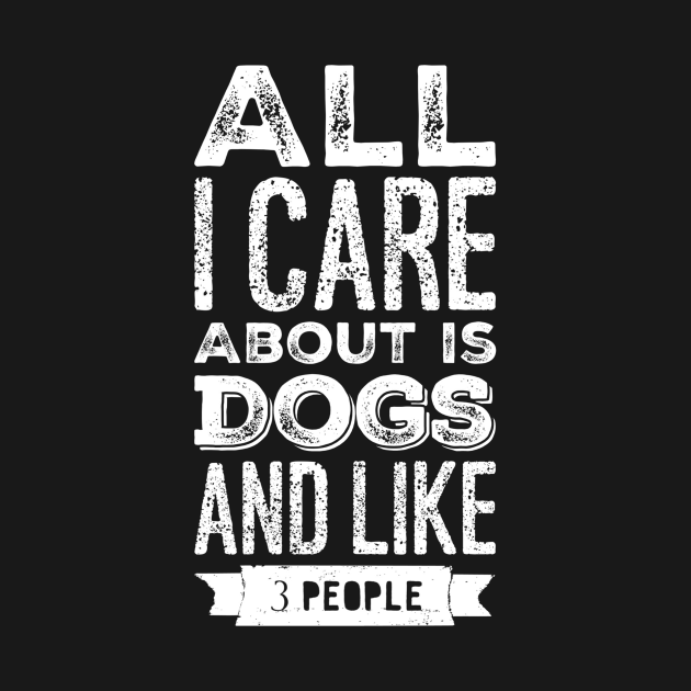 All I care about is dogs and like 3 people