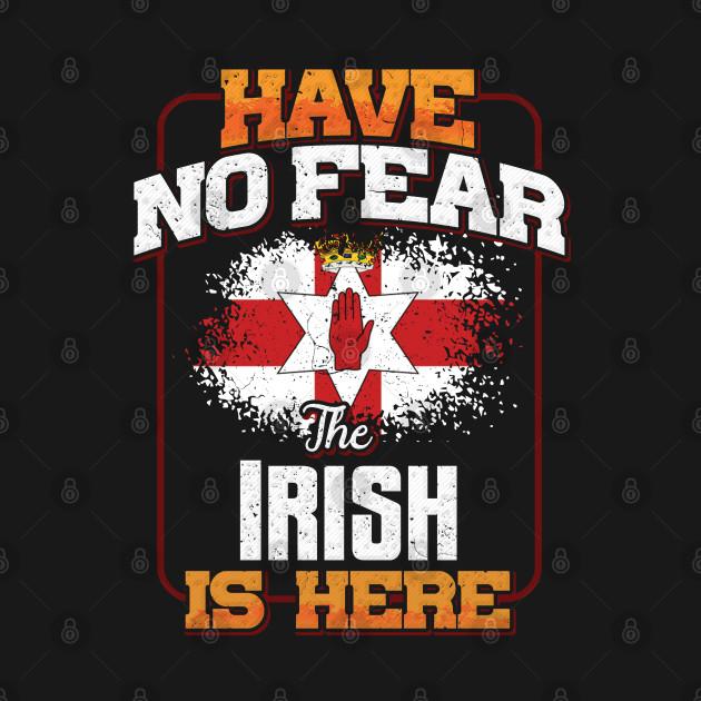 Irish Flag  Have No Fear The Irish Is Here - Gift for Irish From Northern Ireland