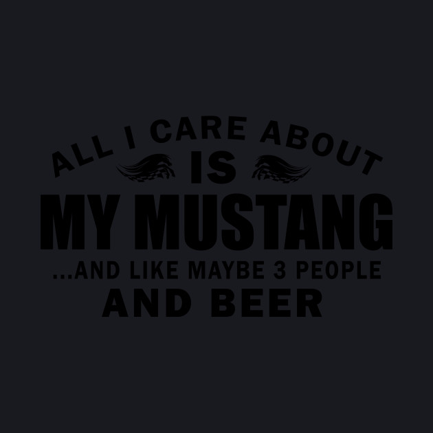 ALL I CARE ABOUT IS MY MUSTANG