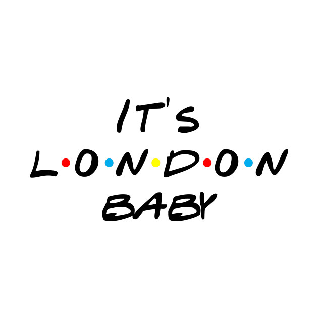 Friends, Joey quotes - It's London baby