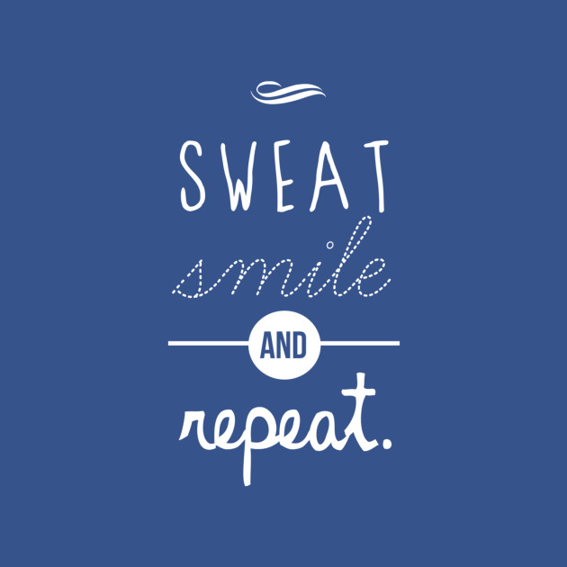 Sweat, Smile & Repeat
