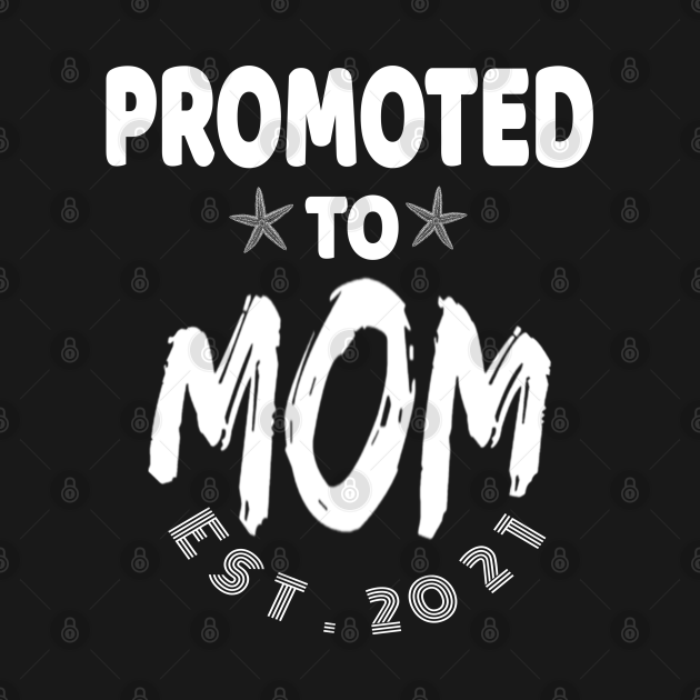 Promoted To Mom EST 2021 perfect gift for new moms Pregnancy Announcement Shirts Expecting Baby Gift