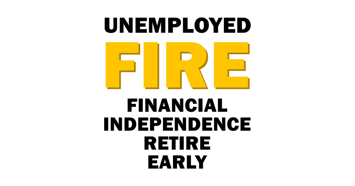 Unemployed FIRE Financial Independence Retire Early