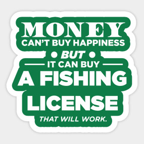 money can 39 t buy happiness but it can buy a fishing license
