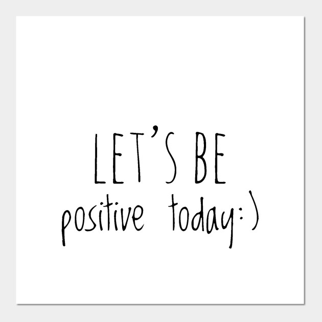 Positive quote ,let's be positive today - Positive Quote - Posters ...
