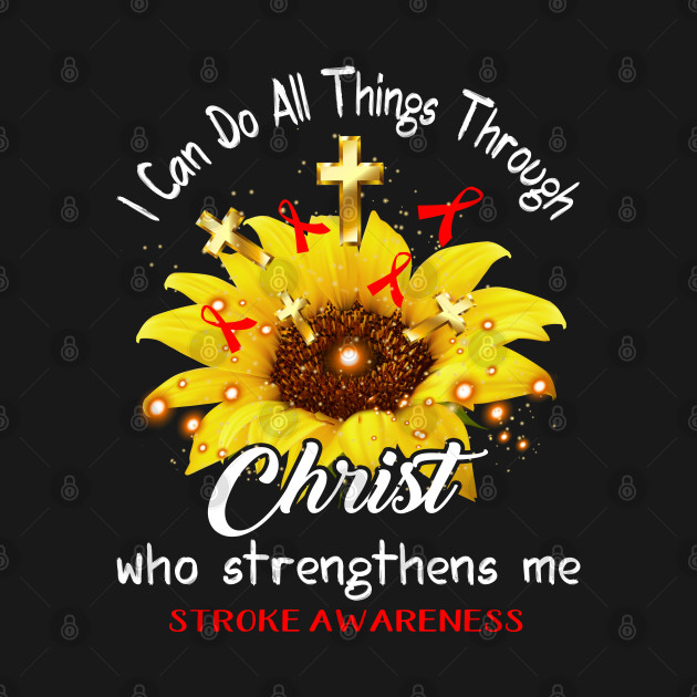 I Can Do All Things Through Christ Stroke Awareness Support Stroke Warrior Gifts