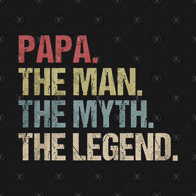 672b26357 Papa - The Man Myth Legend T-Shirt for Papa Dad Daddy father - Papa ...
