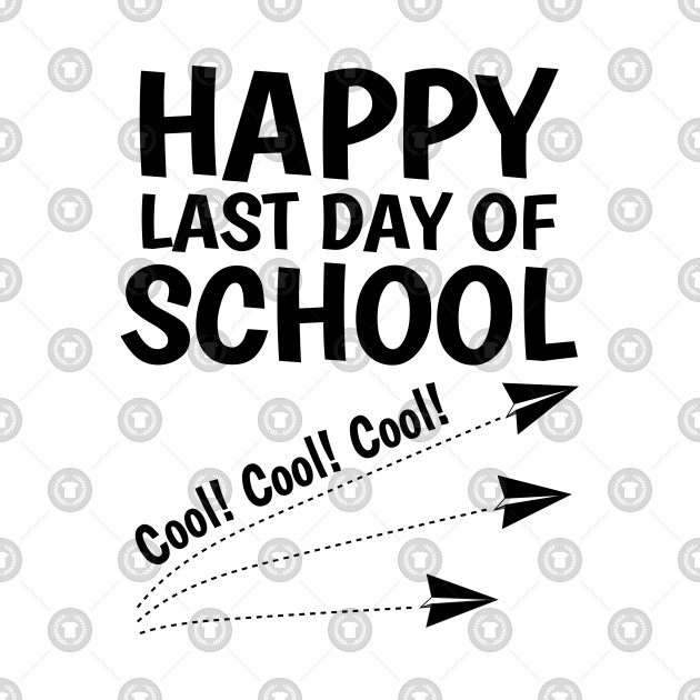 Happy Last Day of School Cool - Teacher 2018