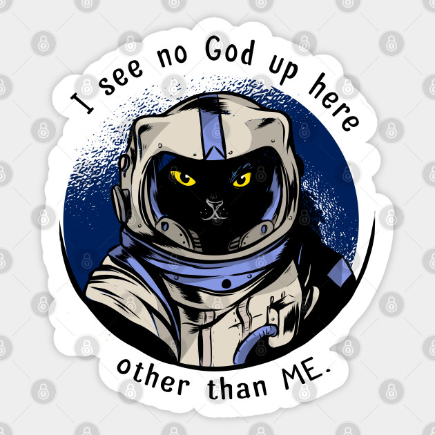 Funny Cat Astrocat I See No God Up Here Other Than Me Funny