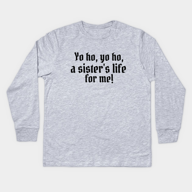 e2df07785 Yo ho, yo ho, a sister's life for me! - Disney - Kids Long Sleeve T ...