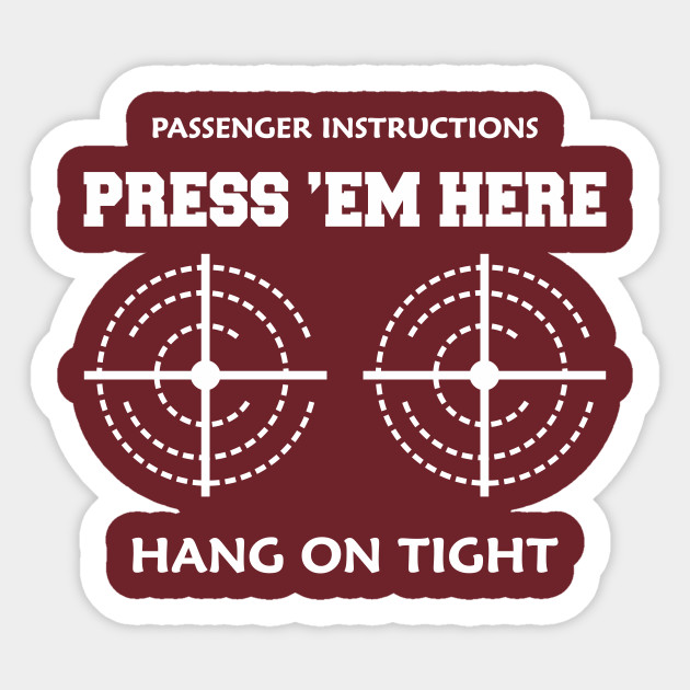 b1aa76c3 Passenger Instructions Press em Here Hang On Tight Tshirt - Funny ...