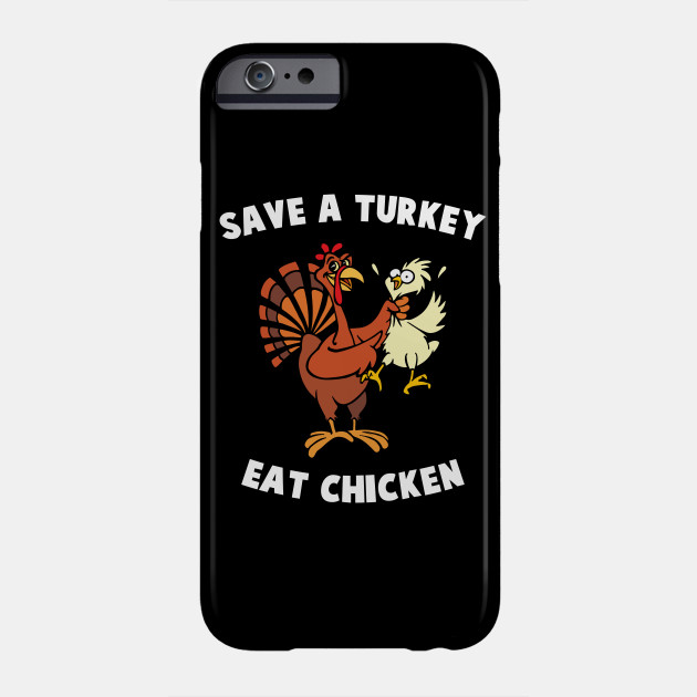 Save A Turkey Eat Chicken Funny Thanksgiving Turkey Dinner Gift Phone Case