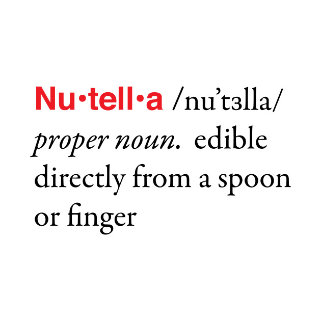 Nutella Definition - Eat From a Spoon or Finger T-Shirt | TeePublic