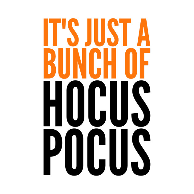 c4ce8d5f20f it s just a bunch of hocus pocus - Halloween - T-Shirt