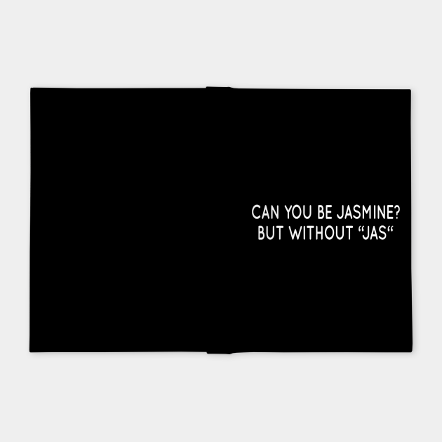 Can You Be Jasmine? But Without 'Jas' Funny Personalized Name Joke Gift Idea