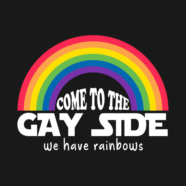 Come To The Gay Side We Have Rainbow Tshirt for LGBT and Gay