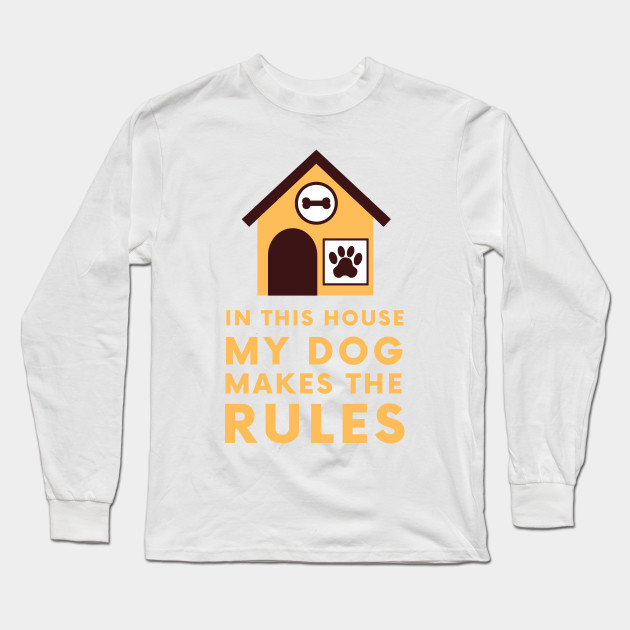 In this house my dog makes the rules Long Sleeve T-Shirt