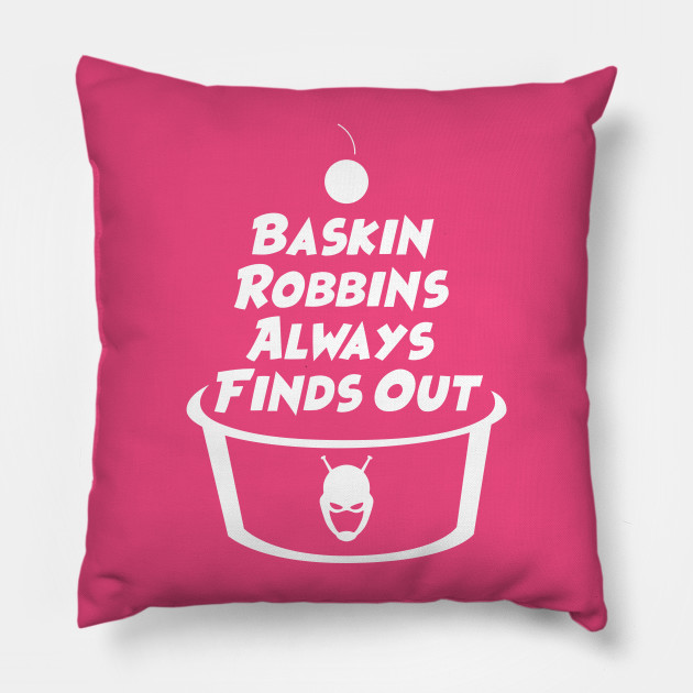 Baskin Robbins Always Finds Out