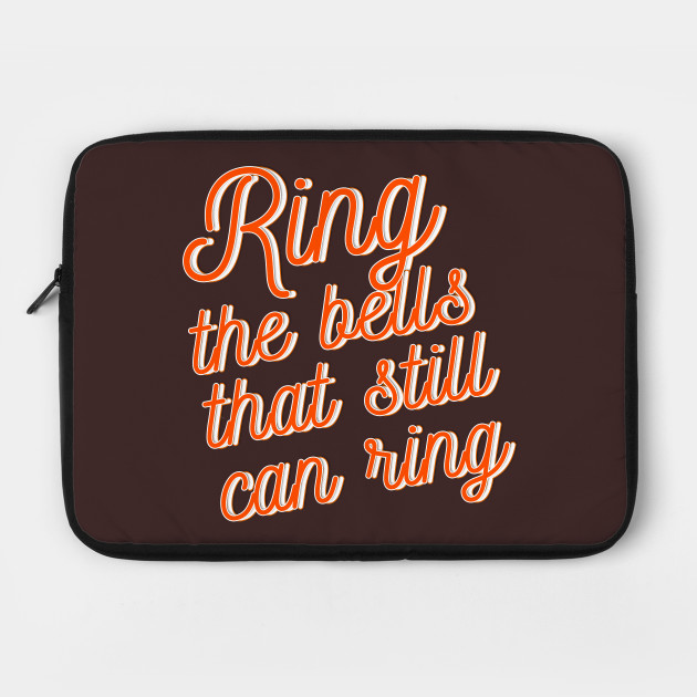 Ring the bells that still can ring