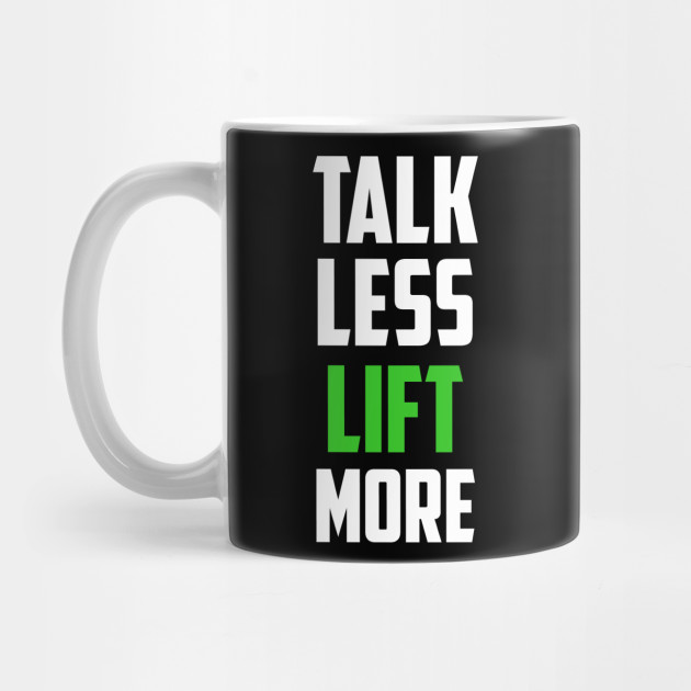 Talk Less Lift More Body Building Weight Lifting