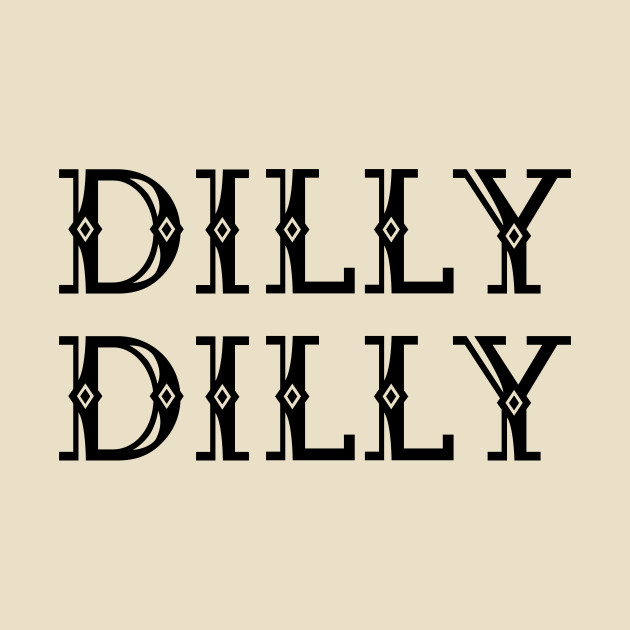 DILLY DILLY Beer Drinking Lover, Party, Pop