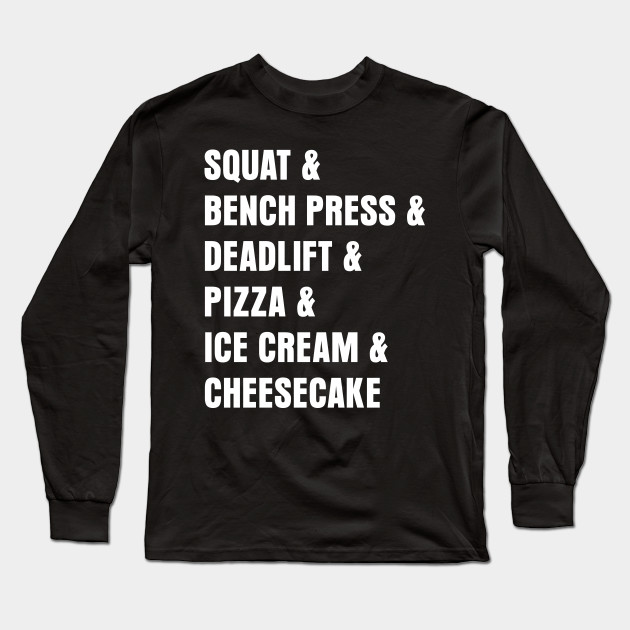 1b2f6179e3 Squat Deadlift Pizza Ice Cream Cheese Cake T-Shirt Long Sleeve T-Shirt