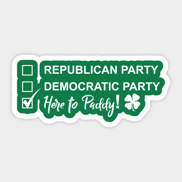 96233386b Funny Saint Patrick's Day T-Shirt - Here to Paddy Political (T-shirts,  hoodies, and more merch) Sticker