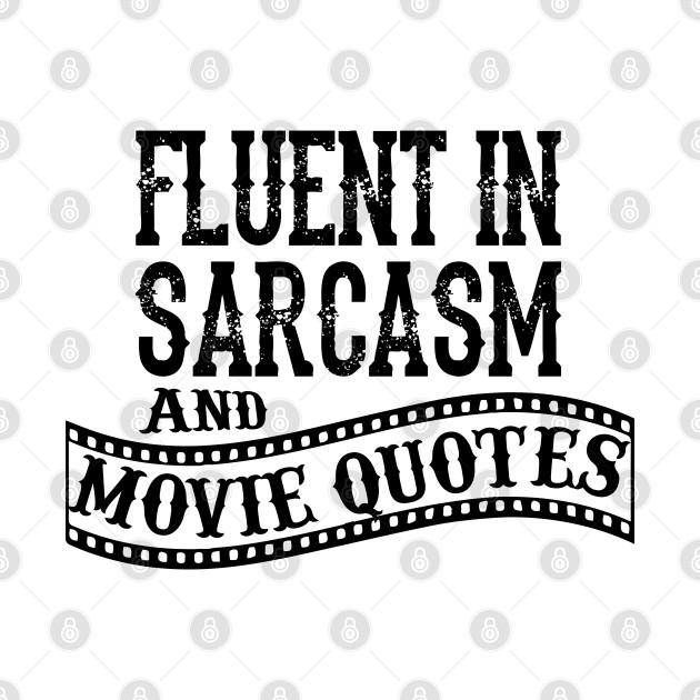 Fluent in Sarcasm and Movie Quote Attitude
