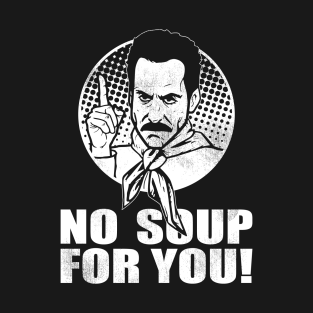 The Soup Nazi - No soup for you t-shirts