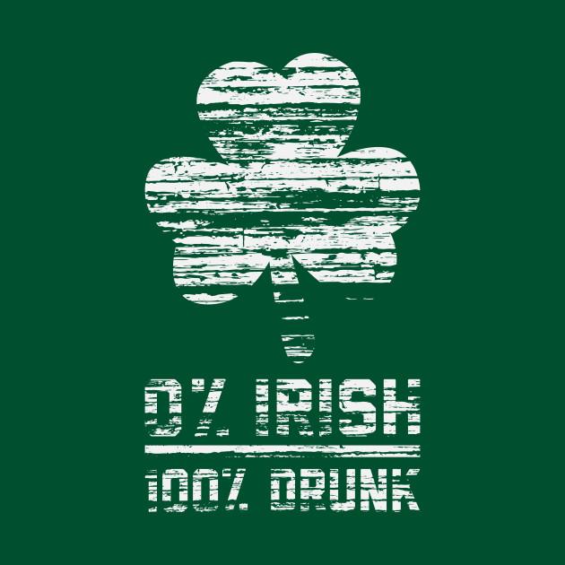 744a8bbc6 St Patrick's Day - 0% Irish 100% Drunk Funny St Patty's Day - St ...