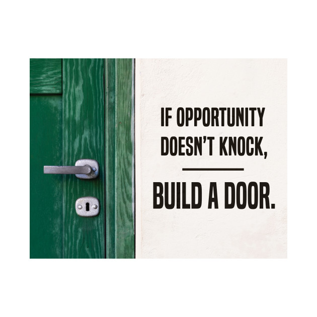 If Opportunity Doesnt Knock Build A Door Inspirational Quote