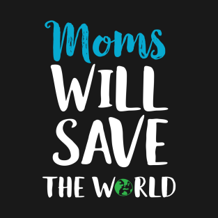 Moms Will Save The World Cute Mother's Day Gift t-shirts