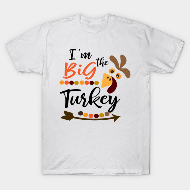 0e67cd4d Funny Thanksgiving Gift I'm The Big Turkey Shirt - Funny ...