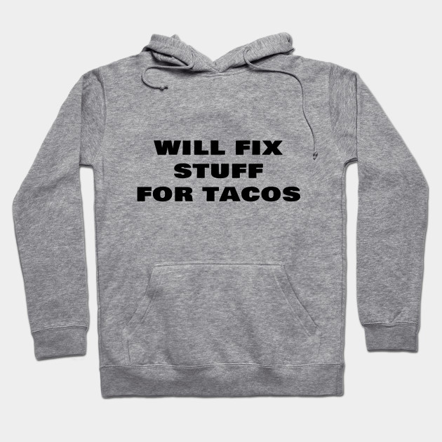 4ddcac487 Will Fix Stuff For Tacos Funny Janitor Custodian - Janitor - Hoodie ...