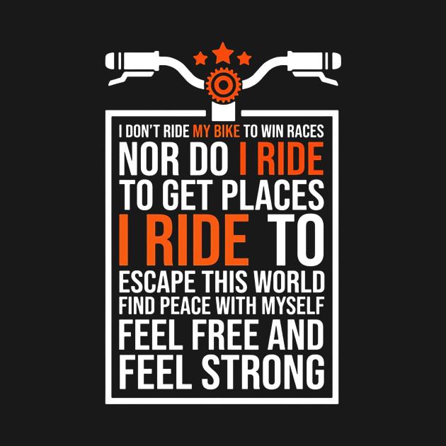 I Don T Ride My Bike To Win Races Nor Do I Ride Bike T Shirt