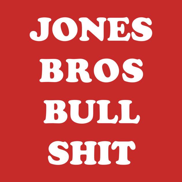 Jones Bros Bull Shit
