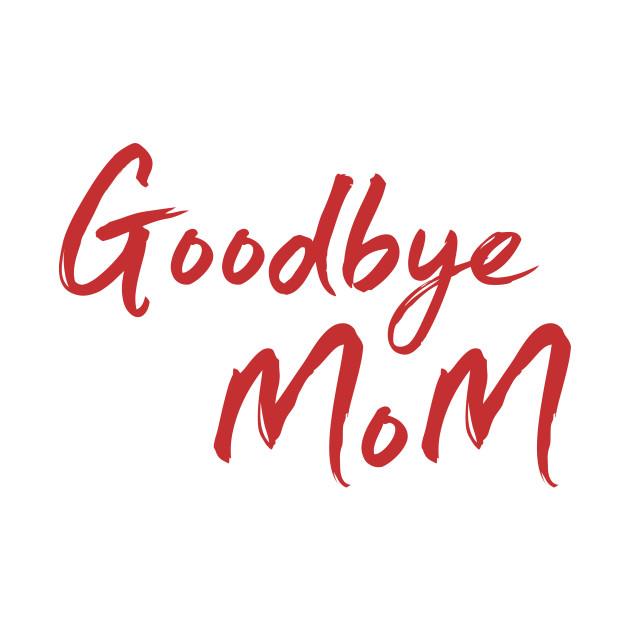 Image result for goodbye mom