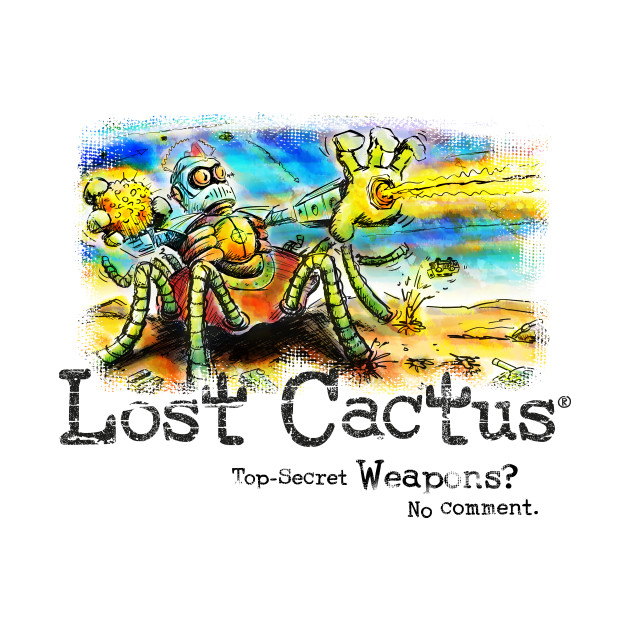 Lost Cactus - Top Secret Weapons? No Comment.