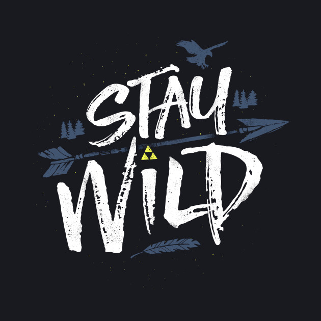 Open Your Eyes and Stay Wild