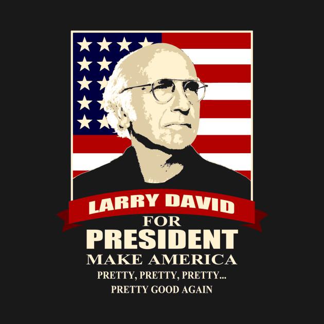 LARRY DAVID FOR PRESIDENT
