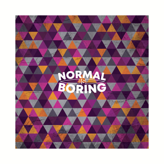 Normal is Boring Geometric Lettering