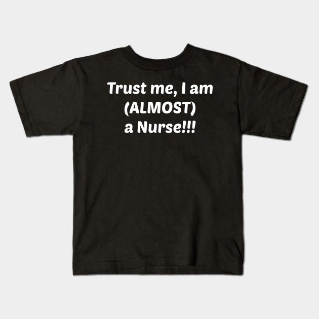 ea3b7536b Trust Me I am (Almost) a Nurse Medical Student T-Shirt Kids T-Shirt