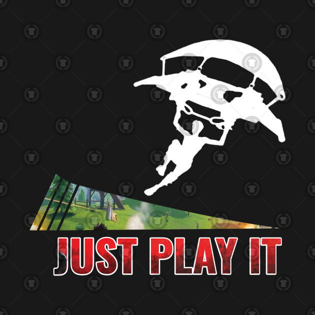 Fortnite Just Play It Fortnite Just Play It T Shirt Teepublic