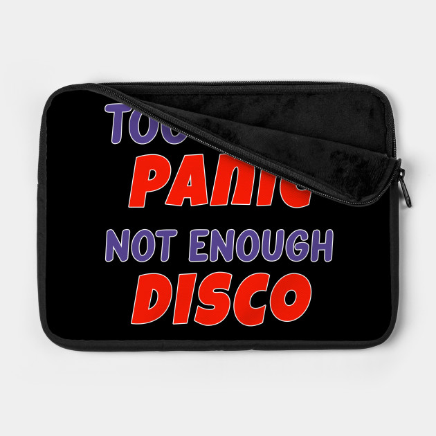 Too Much Panic Not Enough Disco