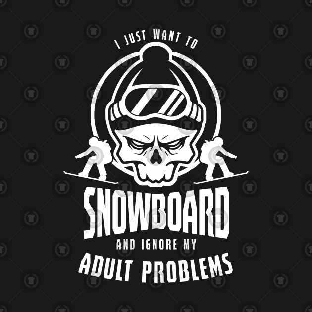 Sledding Snowboards Skateboarding I Just Want To Snowboard Gifts