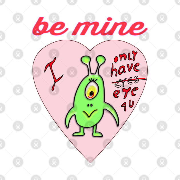 monster valentine be mine only have eye for you